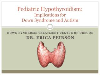 Pediatric Hypothyroidism:  Implications for  Down Syndrome and Autism