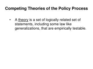 Competing Theories of the Policy Process  A theory is a set of logically related set of statements, including some law l
