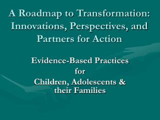 A Roadmap to Transformation:  Innovations, Perspectives, and Partners for Action