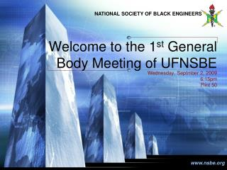 Welcome to the 1 st General Body Meeting of UFNSBE