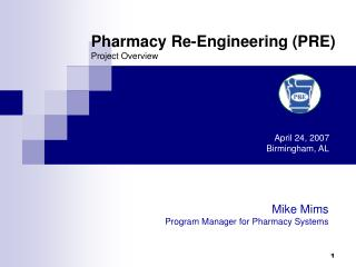 Pharmacy Re-Engineering (PRE)  Project Overview April 24, 2007  		Birmingham, AL