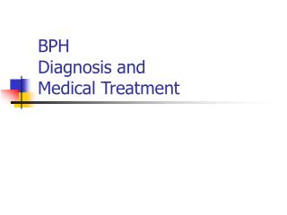 BPH Diagnosis and  Medical Treatment