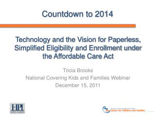 Tricia Brooks National Covering Kids and Families Webinar December 15, 2011