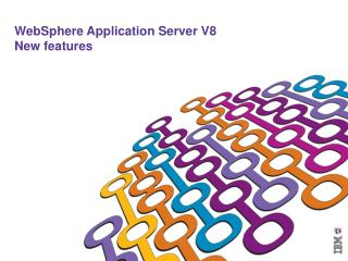 WebSphere Application Server V8 New features