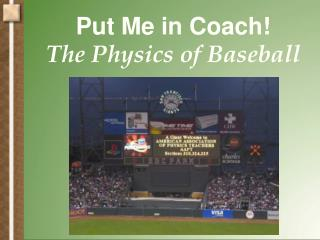 Put Me in Coach! The Physics of Baseball