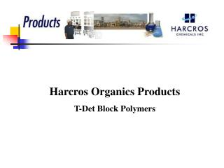 Harcros Organics Products T-Det Block Polymers