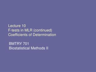 Lecture 10 F-tests in MLR (continued) Coefficients of Determination