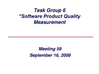 "Task Group 6 ""Software Product Quality Measurement"