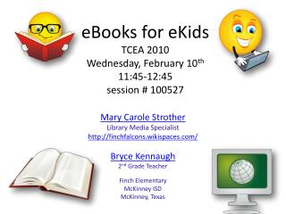 eBooks for  eKids TCEA 2010 Wednesday, February 10 th 11:45-12:45  session # 100527