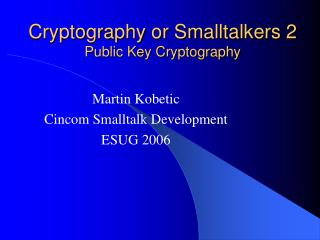 Cryptography or Smalltalkers 2 Public Key Cryptography