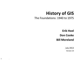 History of GIS The Foundations: 1940 to 1975