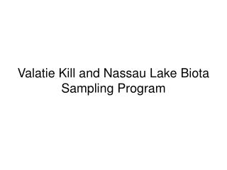 Valatie Kill and Nassau Lake Biota Sampling Program
