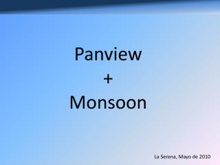Panview + Monsoon