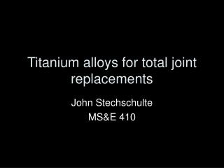 Titanium alloys for total joint replacements