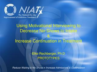 Using Motivational Interviewing to Decrease No-Shows to Intake & Increase Continuation in Treatment