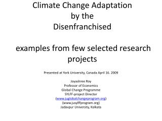Climate Change Adaptation by the Disenfranchised examples from few selected research projects