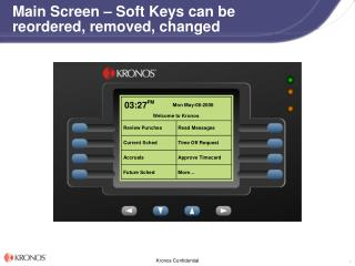 Main Screen – Soft Keys can be reordered, removed, changed