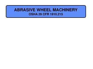 ABRASIVE WHEEL MACHINERY OSHA 29 CFR 1910.215