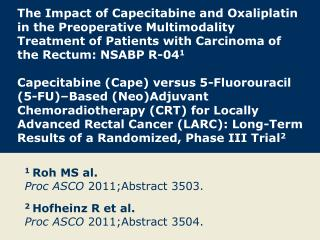 1  Roh MS al. Proc ASCO  2011;Abstract 3503. 2  Hofheinz R et al. Proc ASCO  2011;Abstract 3504.