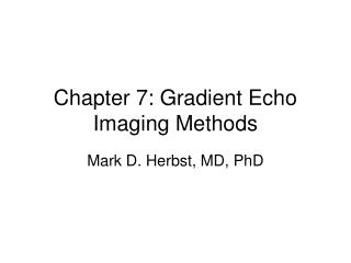 Chapter 7: Gradient Echo Imaging Methods