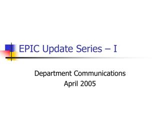 EPIC Update Series – I