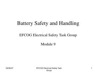 Battery Safety and Handling EFCOG Electrical Safety Task Group Module 9