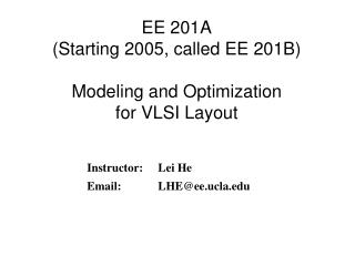EE 201A (Starting 2005, called EE 201B) Modeling and Optimization  for VLSI Layout