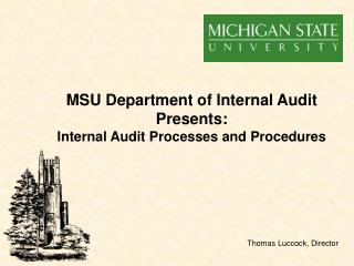 MSU Department of Internal Audit Presents: Internal Audit Processes and Procedures