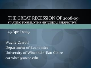 The Great Recession of 2008-09: Starting to Build the Historical  Perspective 29 A pril  2009