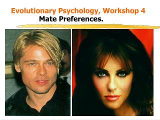 Evolutionary Psychology, Workshop 4 Mate Preferences.
