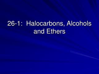26-1:  Halocarbons, Alcohols and Ethers
