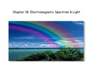 Chapter 18: Electromagnetic Spectrum & Light