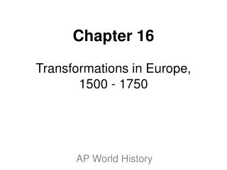 Chapter 16  Transformations in Europe, 1500 - 1750