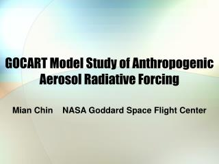 GOCART Model Study of Anthropogenic Aerosol Radiative Forcing