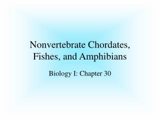 Nonvertebrate Chordates,  Fishes, and Amphibians