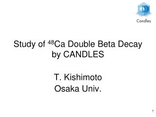 Study of  48 Ca Double Beta Decay by CANDLES