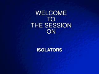 WELCOME  TO  THE SESSION ON