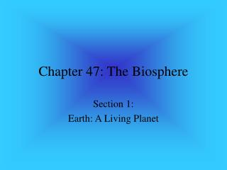 Chapter 47: The Biosphere