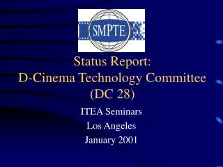 Status Report:   D-Cinema Technology Committee  (DC 28)