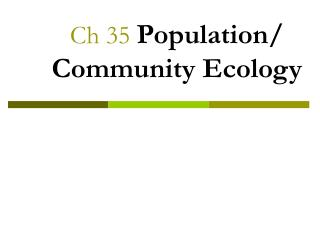 Ch 35  Population/ Community Ecology