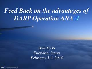 Feed Back on the advantages of DARP Operation ANA // /