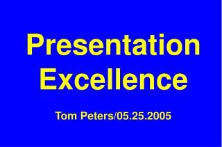 Presentation Excellence Tom Peters/05.25.2005