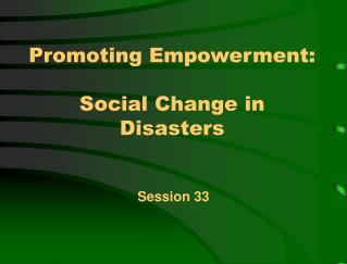 Promoting Empowerment: Social Change in Disasters