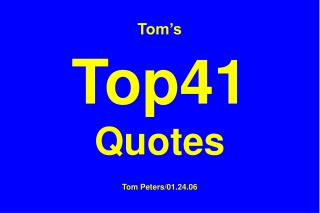 Tom's Top41  Quotes Tom Peters/01.24.06