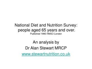 National Diet and Nutrition Survey:  people aged 65 years and over. Published 1995 HMSO London