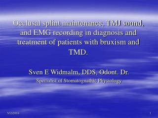 Occlusal splint maintenance, TMJ sound, and EMG recording in diagnosis and treatment of patients with bruxism and TMD.