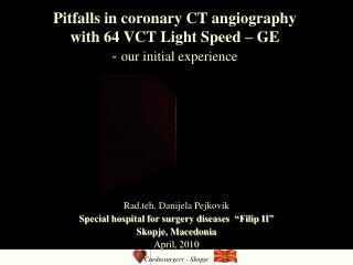 Pitfalls in coronary CT angiography  with 64 VCT Light Speed – GE -  our initial experience