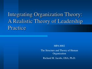 Integrating Organization Theory: A Realistic Theory of Leadership Practice