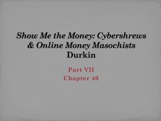 Show Me the Money: Cybershrews  & Online Money Masochists  Durkin
