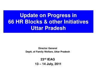 Update on Progress in  66 HR Blocks & other Initiatives                   Uttar Pradesh